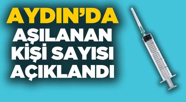 Aydın'da Aşılanan Kişi Sayısı Güncellendi