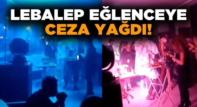 Kuşadası'nda Lebalep Eğlenceye Ceza Yağdı!