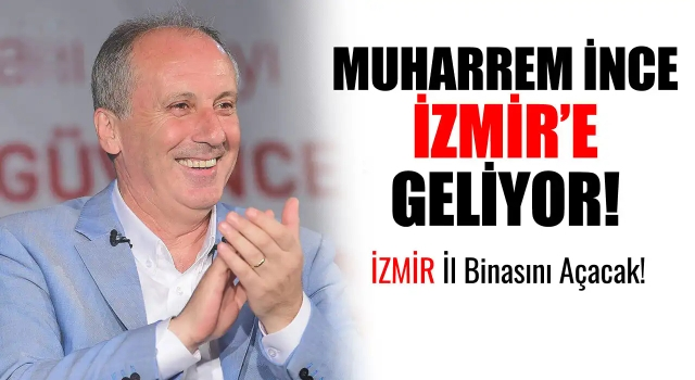 Muharrem İnce İzmir'e Geliyor!