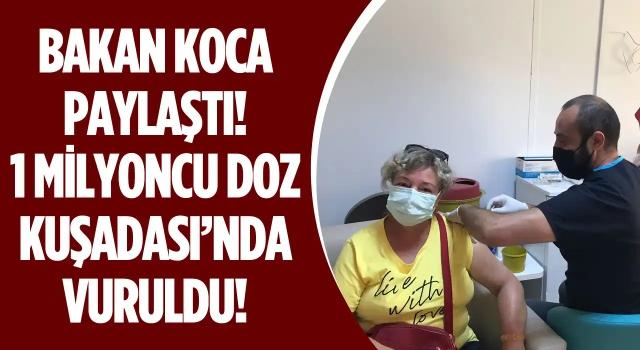 1 Milyonuncu Doz Aşı Kuşadası'nda Vuruldu!