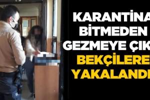Karantinada Olması Gereken Kadın Gezerken Yakalandı!