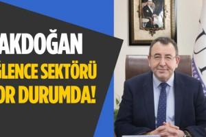 Akdoğan; Eğlence Sektörü Zor Durumda!