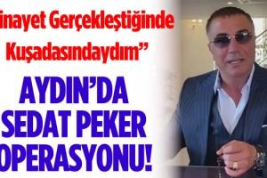 Aydın'da Sedat Peker Operasyonu!