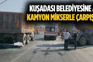 Mikser, Kuşadası Belediyesi'nin Kamyonuyla Çarpıştı!
