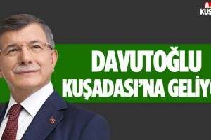 Ahmet Davutoğlu Kuşadası'na Geliyor!