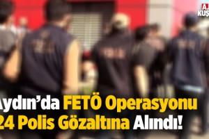 Aydın'da FETÖ Operasyonu! 24 Gözaltı